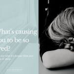 What's causing you to be so tired?