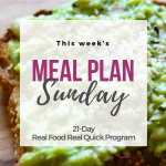 Meal Plan Sunday – Real Food Real Quick Week 3