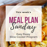 Meal Plan Sunday – Easy Peasy Slow Cooker Plan