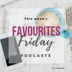 Favourites Friday! Podcasts