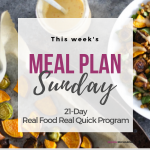 Meal Plan Sunday – 21 Day Real Food Real Quick Program