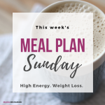 Meal Plan Sunday – High Energy, Weight Loss Plan