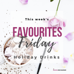 Favourites Friday – Healthier Holiday Drinks