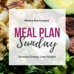 Meal Plan Sunday…and some reflection