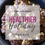 Healthier Holiday Treats